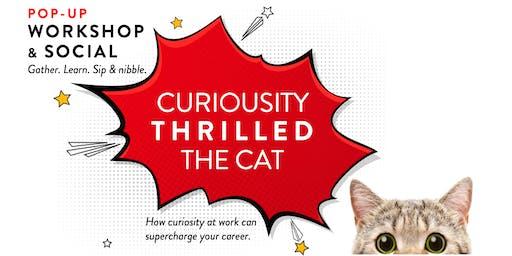 POP-UP WORKSHOP & SOCIAL: Curiosity Thrilled the Cat!