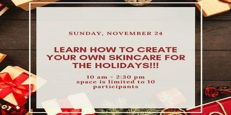 Create Your Own Natural Skincare for the Holidays!!! tickets