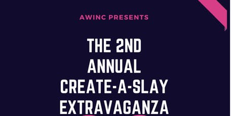 The 2nd Annual Create-A-Slay Extravaganza tickets