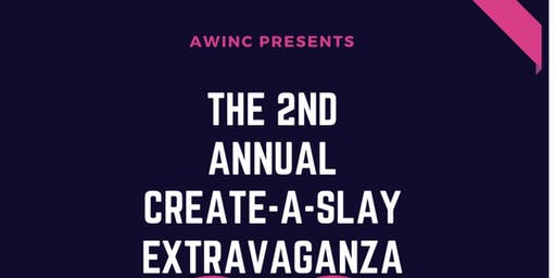 The 2nd Annual Create-A-Slay Extravaganza