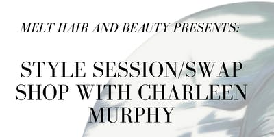 Melt hair & beauty presents: style session/swap shop with Charleen Murphy