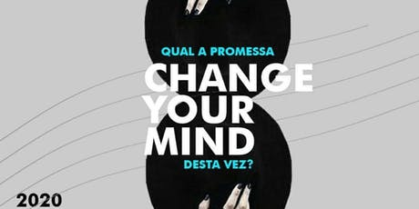 CHANGE YOUR MIND ingressos