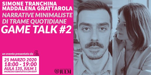 GAME TALK #2: SIMONE TRANCHINA & MADDALENA GRATTAROLA