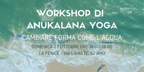 Workshop Anukalana Yoga: Cambiare Forma Come l'Acqua Tickets