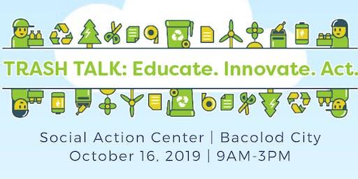 Trash Talk Bacolod: Educate. Innovate. Act.