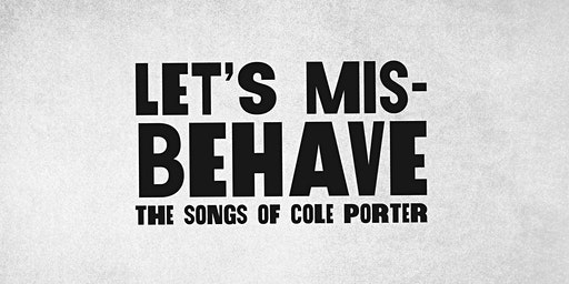 The 5 & Dime LIVE! - LET'S MISBEHAVE: THE SONGS OF COLE PORTER