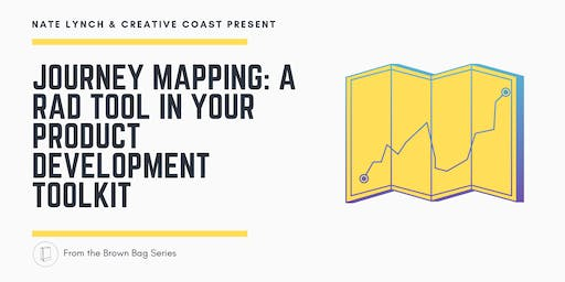 Brown Bag Series - Journey Mapping: a rad tool in your Product Development