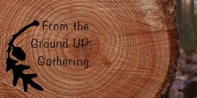 From The Ground Up Gathering: Healing Grief Through The Arts
