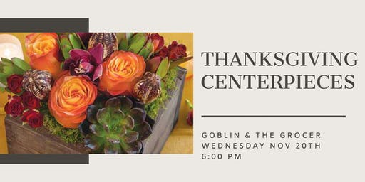 Thanksgiving Centerpieces at Goblin &  The Grocer