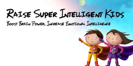 Raise Super Intelligent Kids, Boost Brain Power, Increase Emotional Intelligence