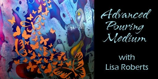 Advanced Pouring Medium Workshop with Lisa Roberts