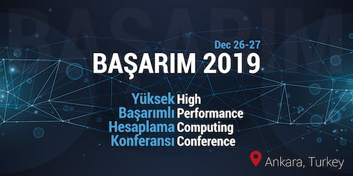 High Performance Computing Conference - BAŞARIM 2019