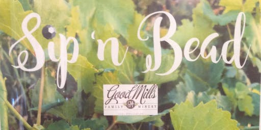 Sip 'n  Bead  at GoodMills Family Winery