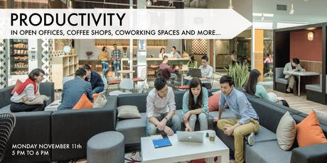 PRODUCTIVITY IN THE MODERN OFFICE: How to Get Things Done In Open Floor Plans and Other Distracting Spaces tickets