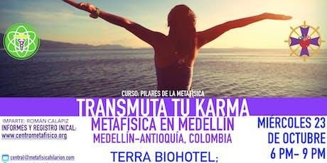 TRANSMUTA TU KARMA:  Metafísica en Medellín entradas