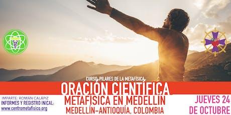 LA ORACIÓN CIENTÍFICA:  Metafísica en Medellín entradas
