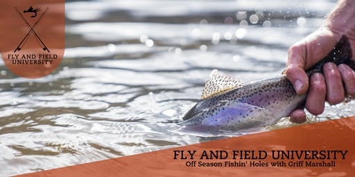 Fly and Field University- Off Season Fishin' Holes with Griff Marshall