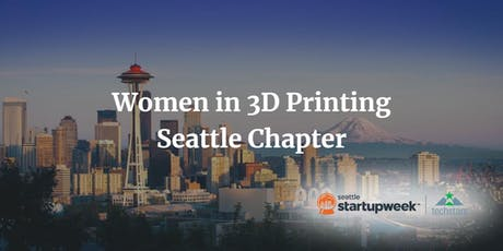 Women in 3D Printing Seattle Chapter x Startup Week tickets