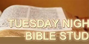 Tuesday Evening Bible Study @ 7:PM