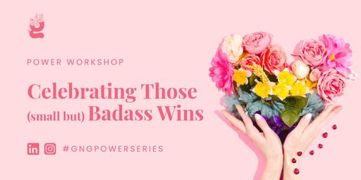 Power Workshop: Celebrating Those (small but) Badass Wins