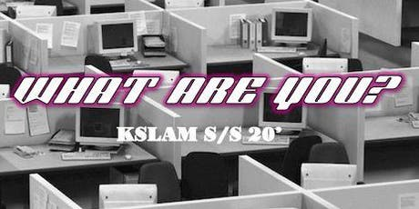 "KSLAM SS20' Show ""What Are You?"" tickets"
