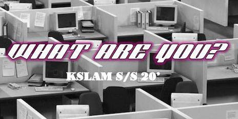 """KSLAM SS20' Show """"What Are You?"""""""