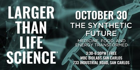 LARGER THAN LIFE SCIENCE | The Synthetic Future tickets