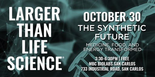 LARGER THAN LIFE SCIENCE | The Synthetic Future
