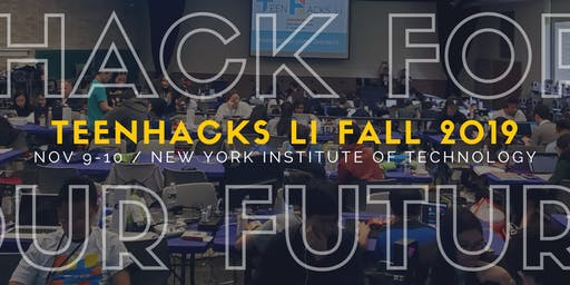 TeenHacks LI Fall 2019 #HackForOurFuture
