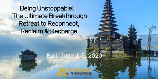 Being Unstoppable! The Ultimate Breakthrough Retreat to Reconnect, Reclaim & Recharge