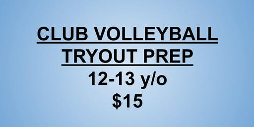 Club Volleyball Tryouts Prep 12-13 y/o