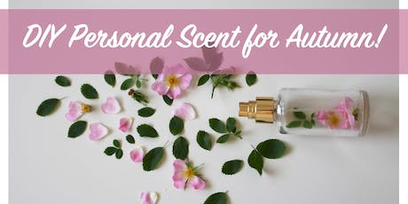 DIY Personal Scent for Autumn! tickets