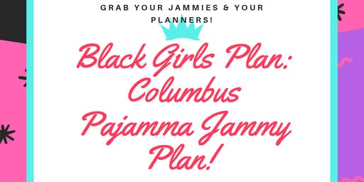 Black Girls Plan: Columbus Inaugural Pajama Jammy Plan