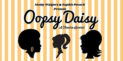 Oopsy Daisy: A Theatre Special
