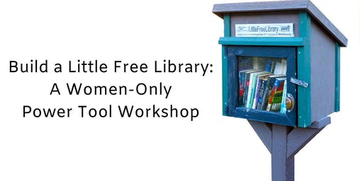 Build a Little Free Library: A Women-Only Power Tool Workshop
