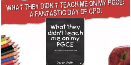 What they didn't teach me on my PGCE: A fantastic day of CPD! tickets