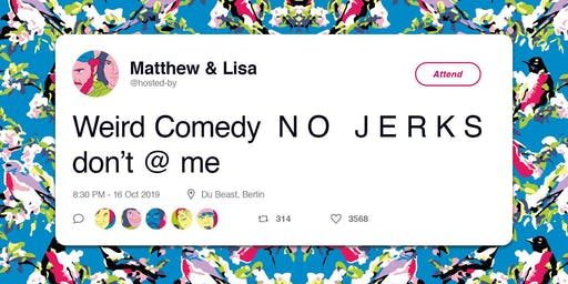 Weird Comedy N O J E R K S don't @ me: a stand-up show