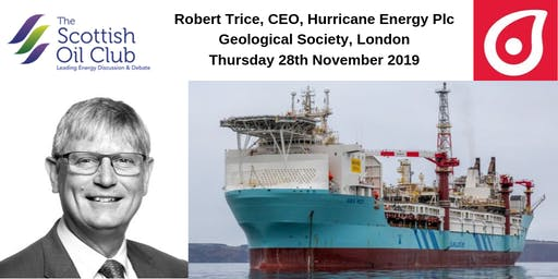 """28 November London : Robert Trice  -  CEO of Hurricane Energy Plc : """"Progress in delivering the UK's next super-giant oil field"""""""