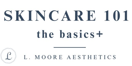 AN EVENING OF SKINCARE 101: the basics+