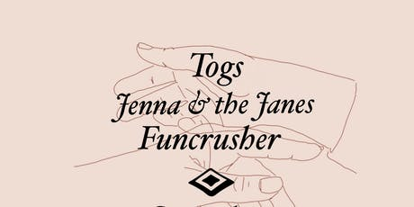 Togs, Jenna and The Janes, Funcrusher tickets