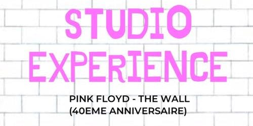 Studio Expérience: Pink Floyd « The Wall »  40e anniversaire