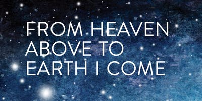 FROM HEAVEN ABOVE TO EARTH I COME                         Christmas Concert