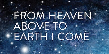 FROM HEAVEN ABOVE TO EARTH I COME Christmas Concert tickets