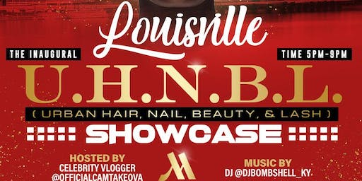 "The Inaugural ""Louisville Urban Hair, Nail, Beauty, & Lash Showcase!"""