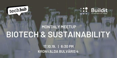 TechHub Riga Monthly Meetup: Biotech & Sustainability tickets