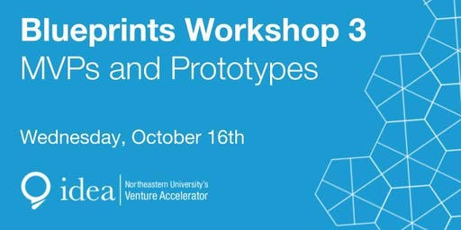 IDEA Blueprints Workshop 3 - MVP & Prototyping