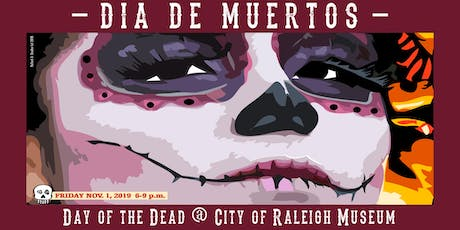 DAY OF THE DEAD @ CITY OF RALEIGH MUSEUM tickets