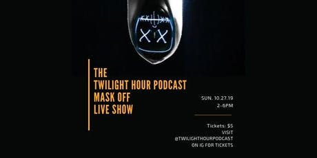 The Twilight Hour Podcast Mask-Off Live Show tickets