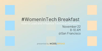 #WomeninTech Breakfast: How to Lead and Influence Technical Decisions
