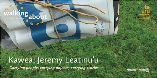 Walking about: Jeremy Leatinu'u, Kawea